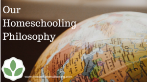 Our Homeschooling Philosophy